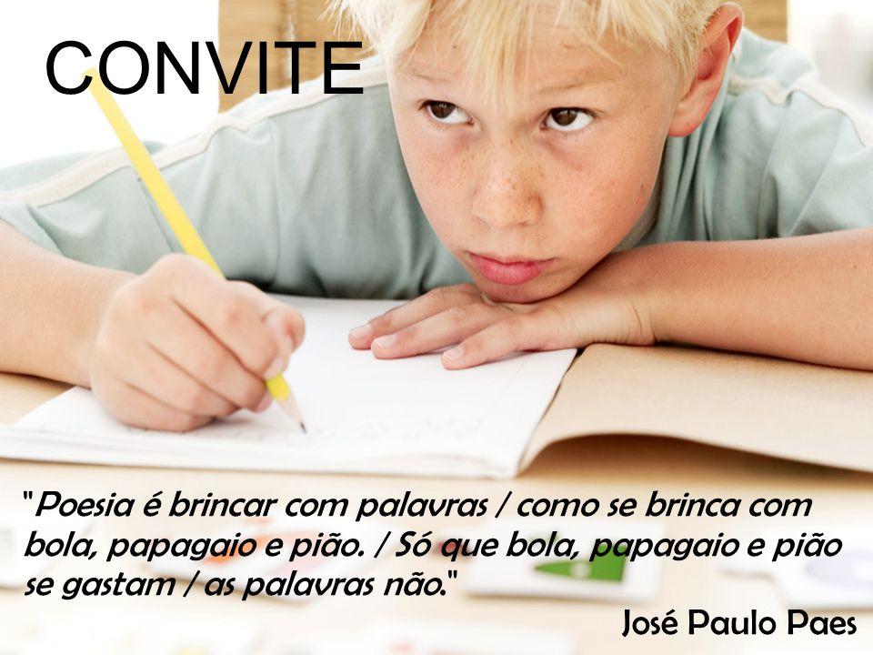 CONVITE Poesia é brincar com palavras / como se brinca com bola, papagaio e pião. / Só que bola, papagaio e pião se gastam / as palavras não.