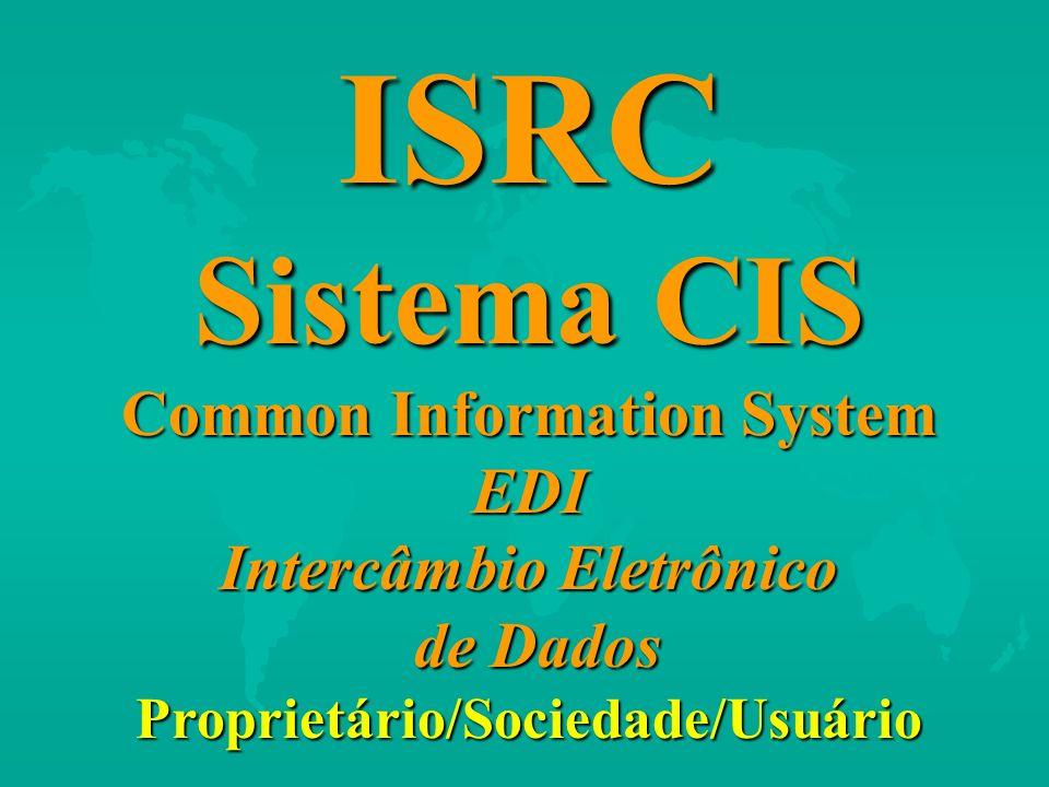 ISRC Sistema CIS Common Information System EDI Intercâmbio Eletrônico de Dados Proprietário/Sociedade/Usuário.