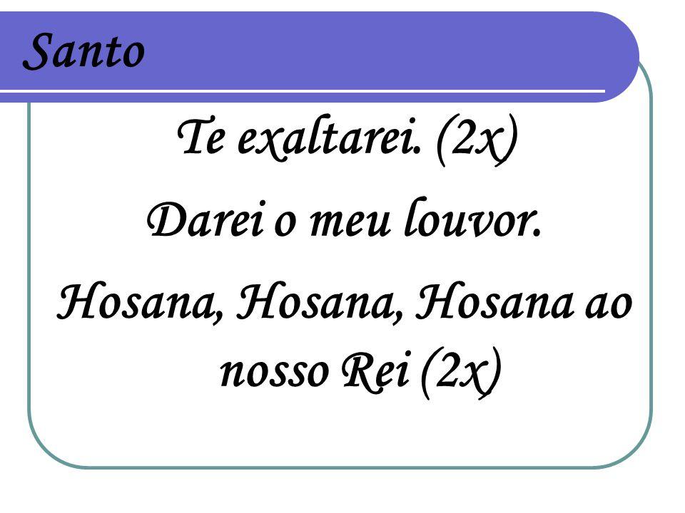 Hosana, Hosana, Hosana ao nosso Rei (2x)