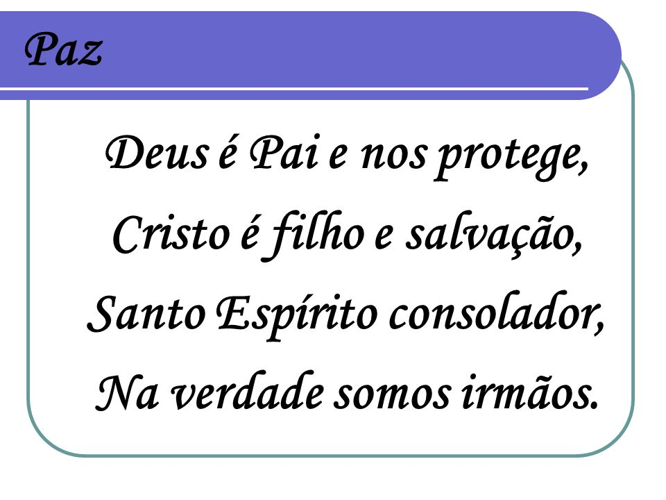 Cristo é filho e salvação, Santo Espírito consolador,
