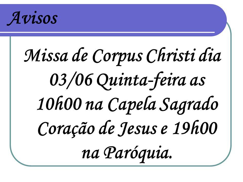 Avisos Missa de Corpus Christi dia 03/06 Quinta-feira as 10h00 na Capela Sagrado Coração de Jesus e 19h00 na Paróquia.