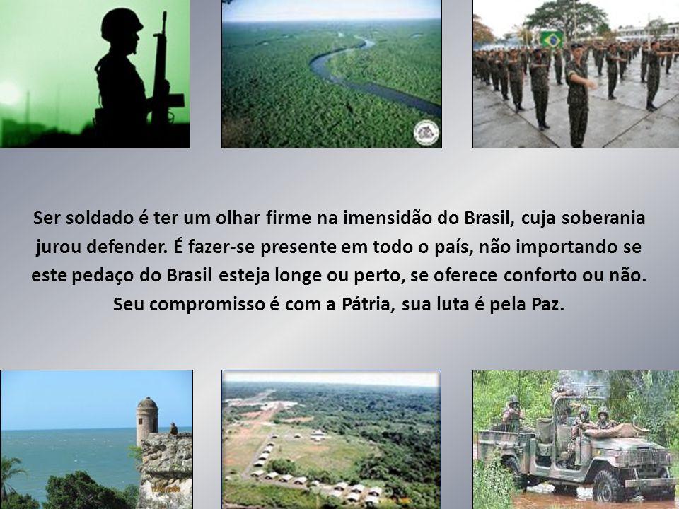 Ser soldado é ter um olhar firme na imensidão do Brasil, cuja soberania jurou defender.