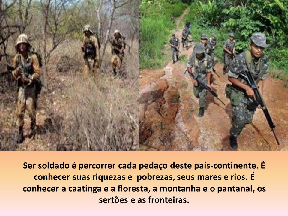 Ser soldado é percorrer cada pedaço deste país-continente