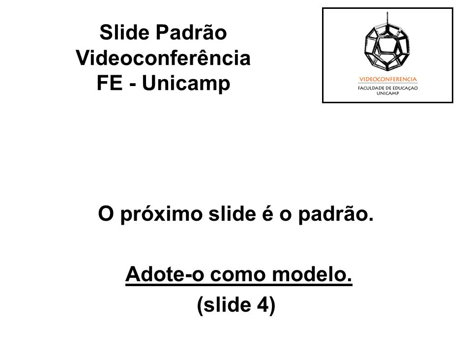 O próximo slide é o padrão. Adote-o como modelo. (slide 4)