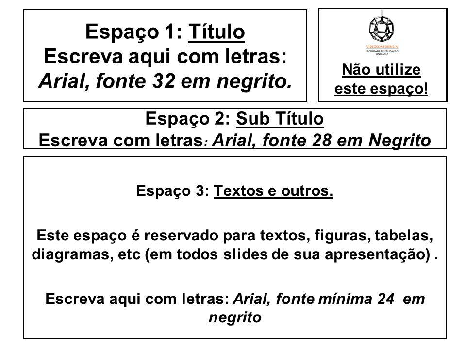 Espaço 2: Sub Título Escreva com letras: Arial, fonte 28 em Negrito