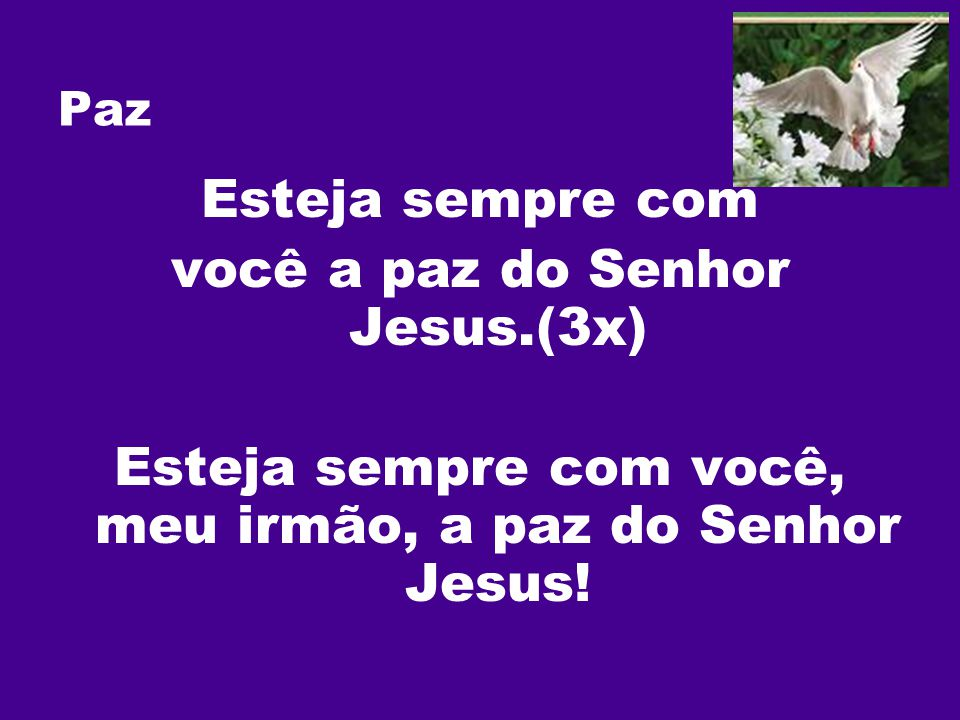 você a paz do Senhor Jesus.(3x)