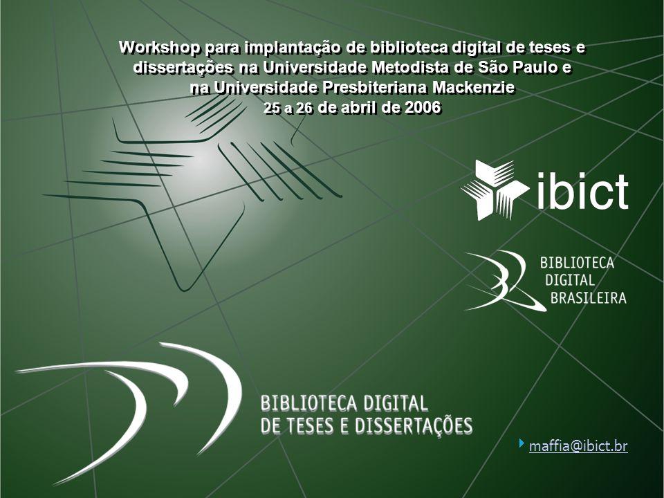 Workshop para implantação de biblioteca digital de teses e dissertações na Universidade Metodista de São Paulo e na Universidade Presbiteriana Mackenzie 25 a 26 de abril de 2006