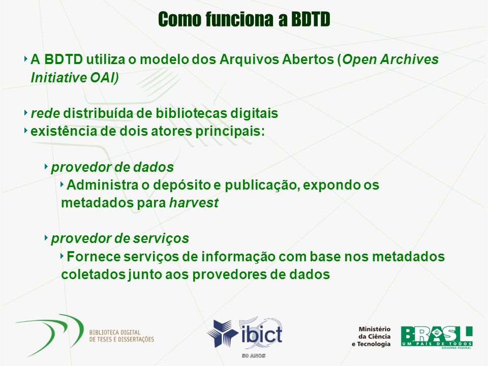 Como funciona a BDTD A BDTD utiliza o modelo dos Arquivos Abertos (Open Archives Initiative OAI) rede distribuída de bibliotecas digitais.