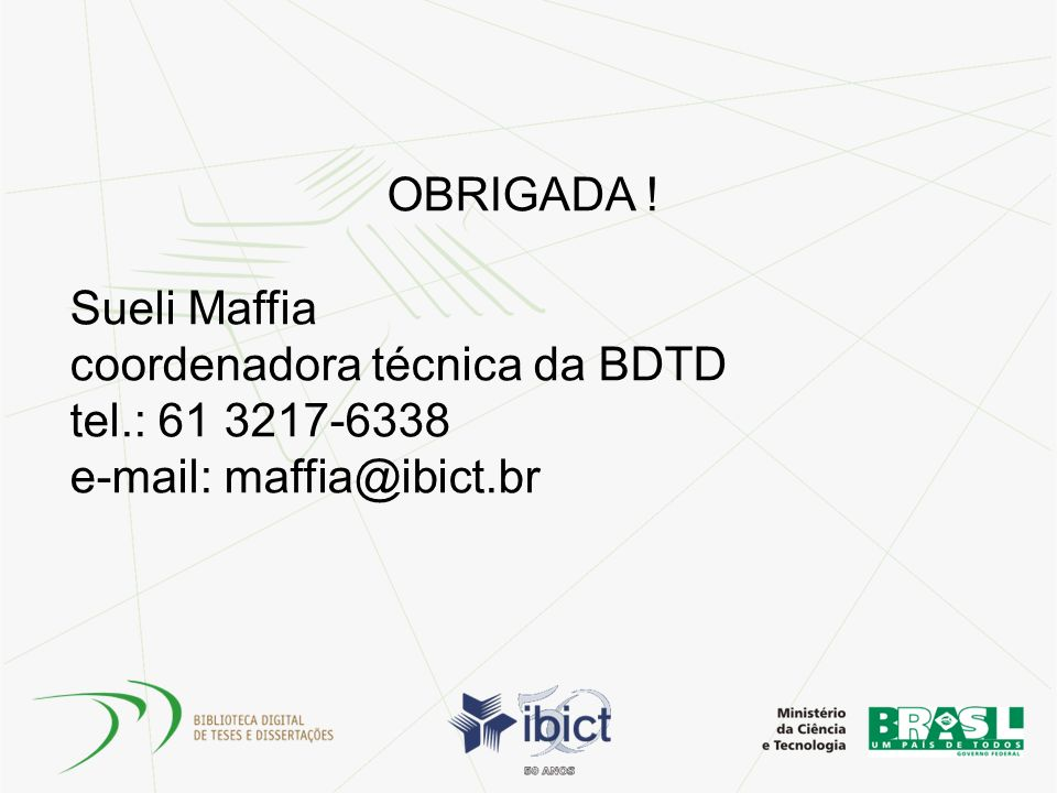 OBRIGADA. Sueli Maffia coordenadora técnica da BDTD tel