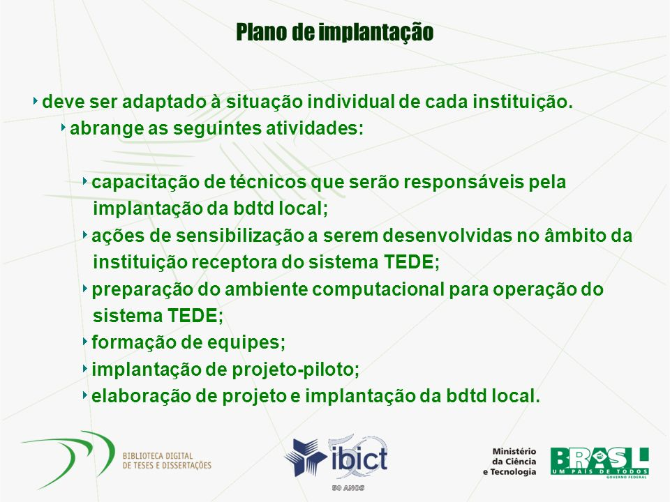 Plano de implantação deve ser adaptado à situação individual de cada instituição. abrange as seguintes atividades: