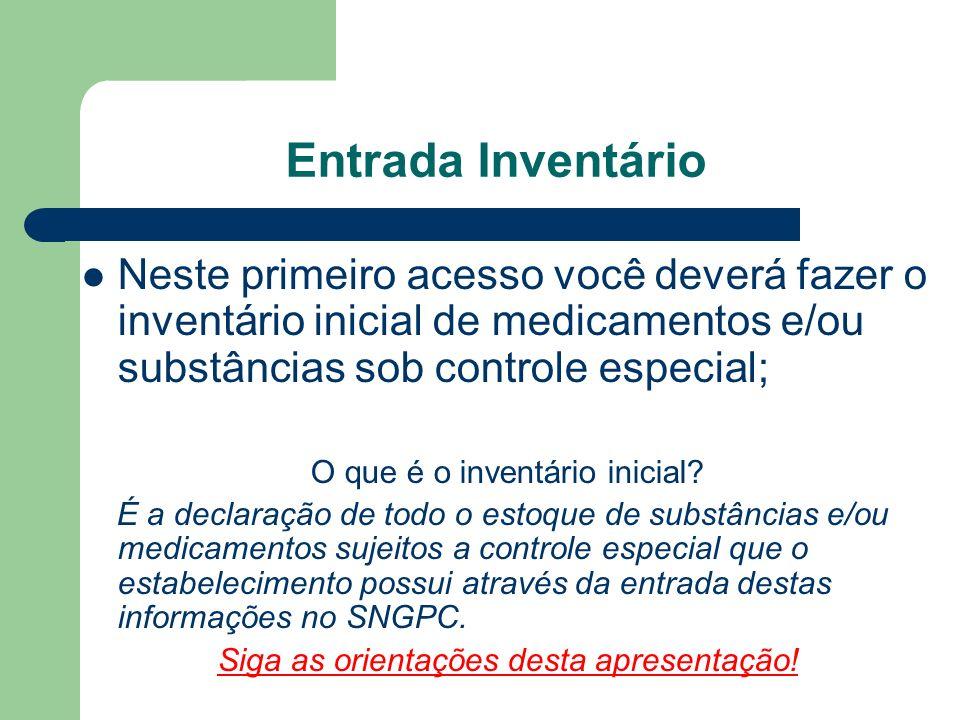 Entrada InventárioNeste primeiro acesso você deverá fazer o inventário inicial de medicamentos e/ou substâncias sob controle especial;