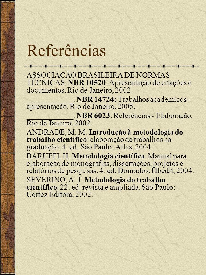 Referências ASSOCIAÇÃO BRASILEIRA DE NORMAS TÉCNICAS. NBR 10520: Apresentação de citações e documentos. Rio de Janeiro, 2002.