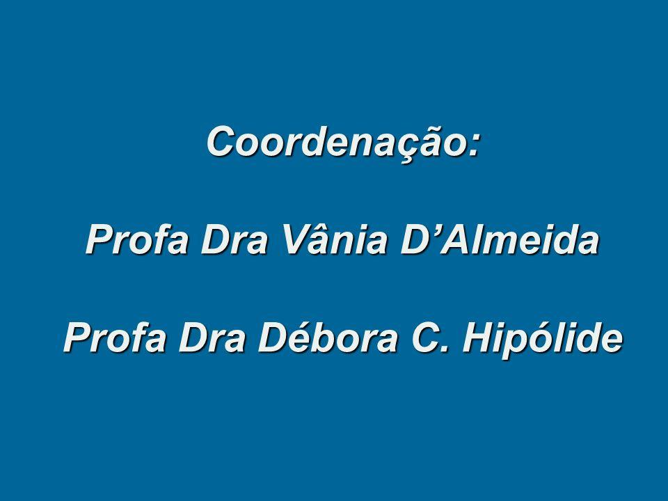 Coordenação: Profa Dra Vânia D'Almeida Profa Dra Débora C. Hipólide