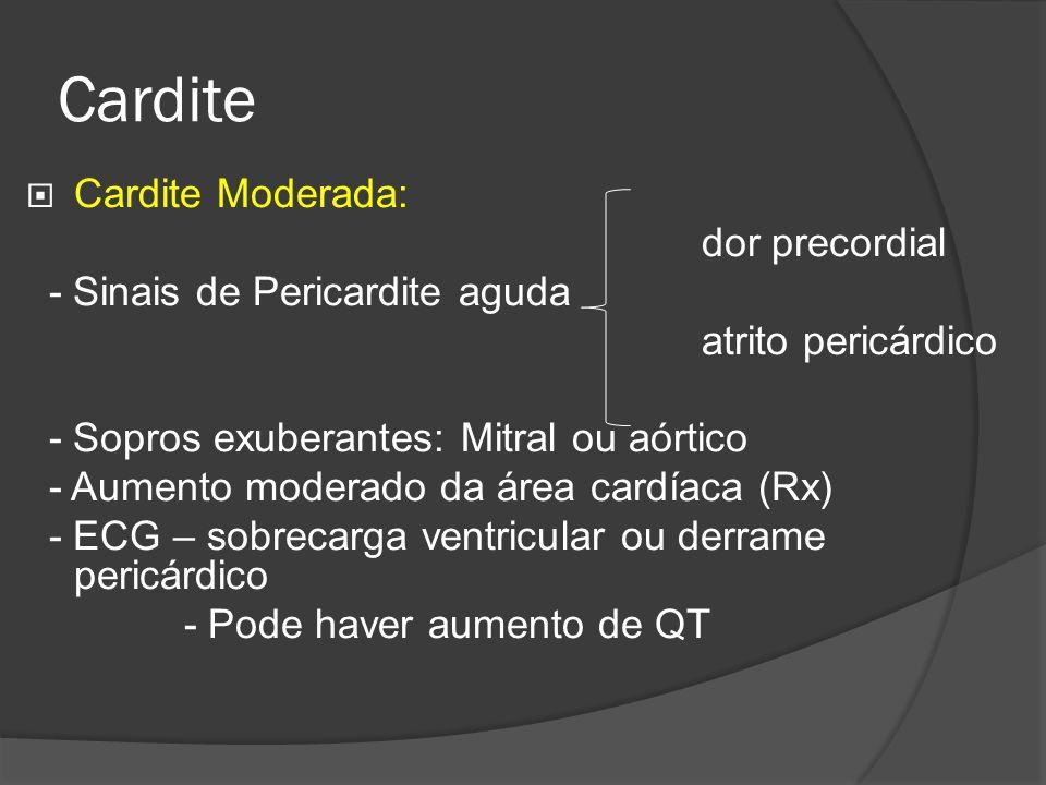 Cardite Cardite Moderada: dor precordial - Sinais de Pericardite aguda