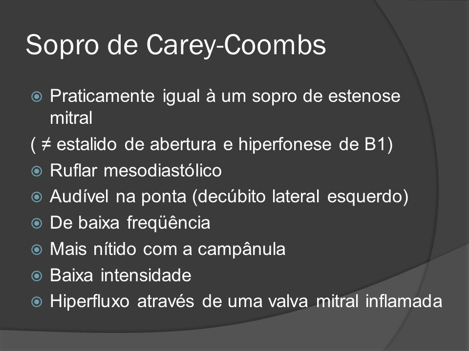 Sopro de Carey-Coombs Praticamente igual à um sopro de estenose mitral