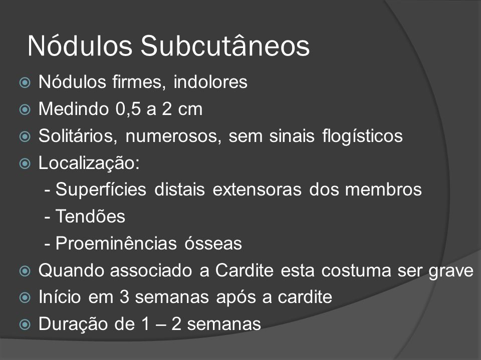 Nódulos Subcutâneos Nódulos firmes, indolores Medindo 0,5 a 2 cm