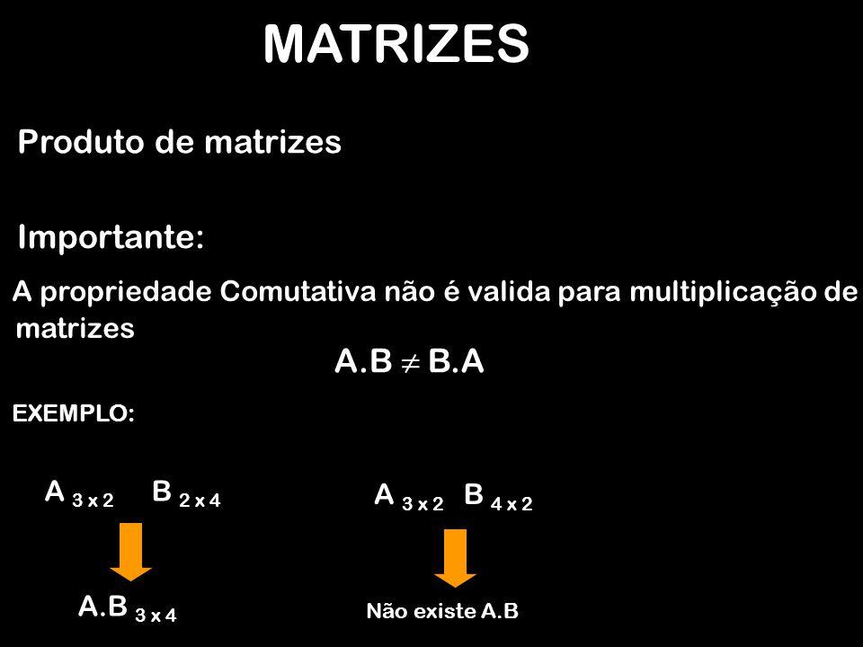 MATRIZES Produto de matrizes Importante: A.B ≠ B.A