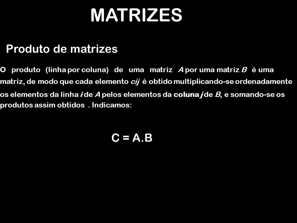 MATRIZES Produto de matrizes C = A.B