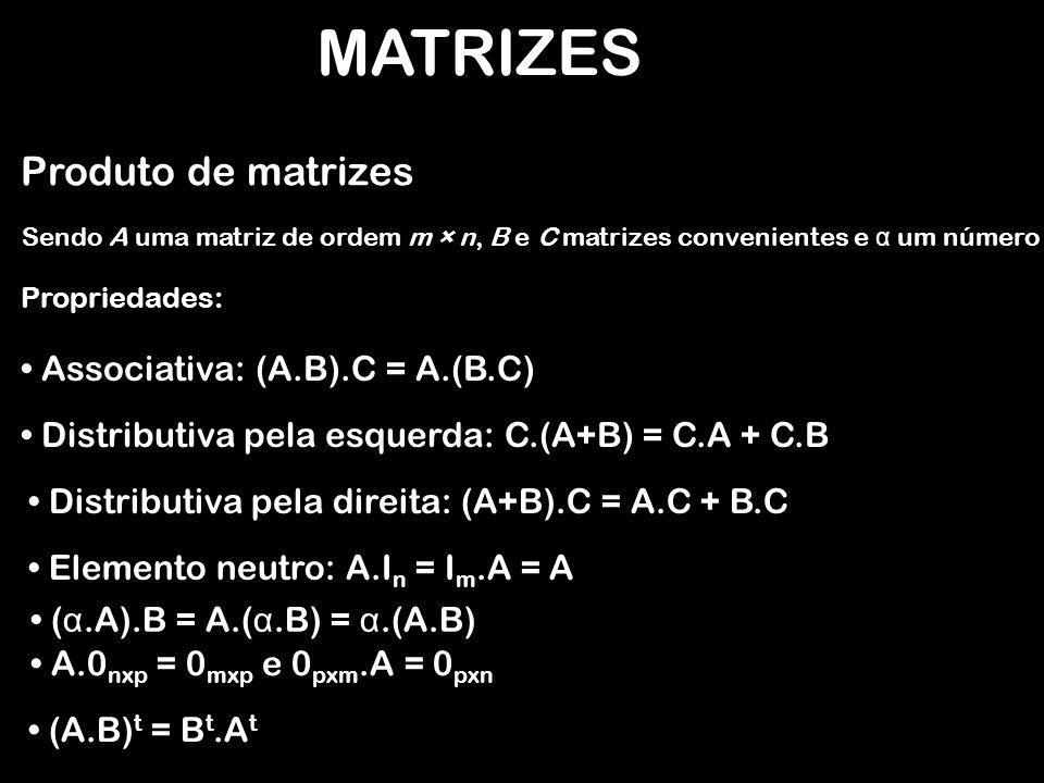 MATRIZES Produto de matrizes Associativa: (A.B).C = A.(B.C)