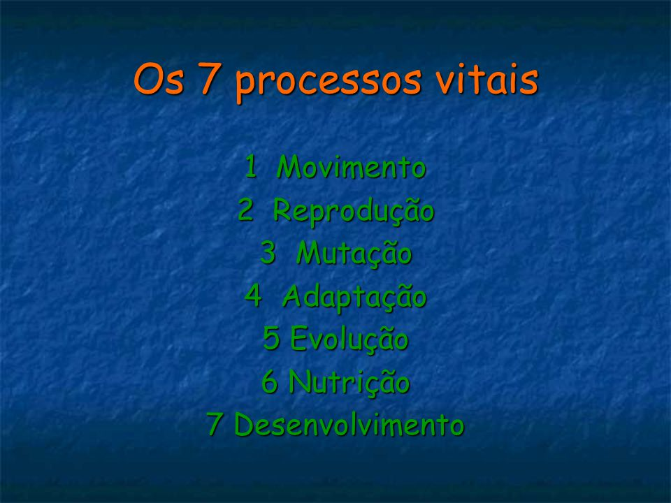 Os 7 processos vitais 1 Movimento 2 Reprodução 3 Mutação 4 Adaptação