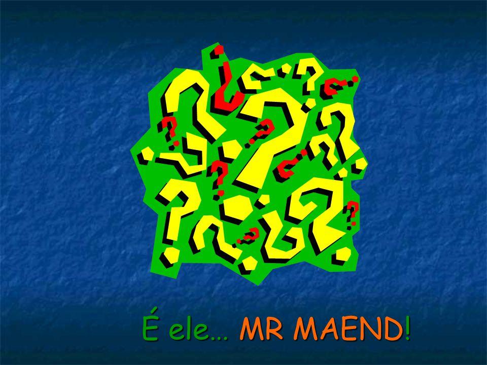 É ele… MR MAEND! Movimento Reproducão Mutação Adaptação Evolução