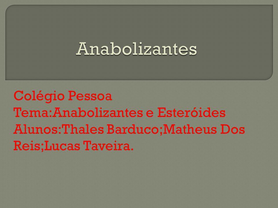 Anabolizantes Colégio Pessoa Tema:Anabolizantes e Esteróides