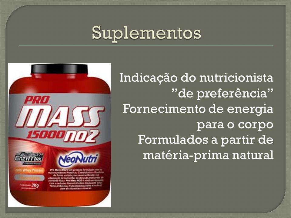 Suplementos Indicação do nutricionista de preferência Fornecimento de energia para o corpo Formulados a partir de matéria-prima natural