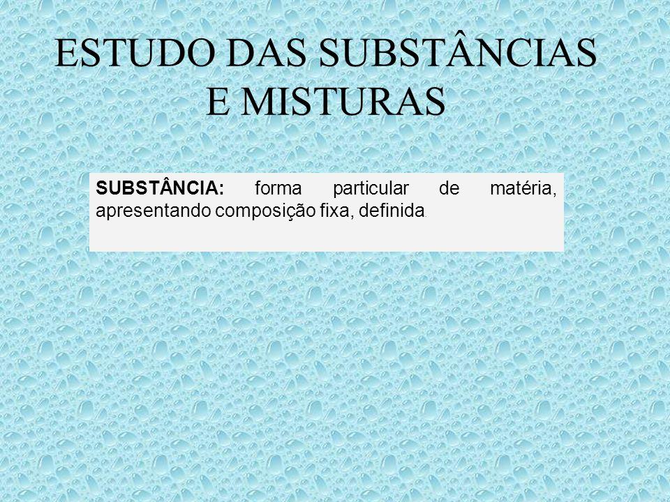 ESTUDO DAS SUBSTÂNCIAS E MISTURAS