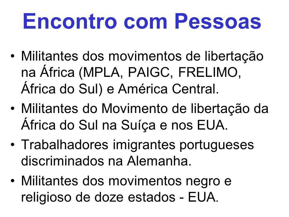 Encontro com PessoasMilitantes dos movimentos de libertação na África (MPLA, PAIGC, FRELIMO, África do Sul) e América Central.