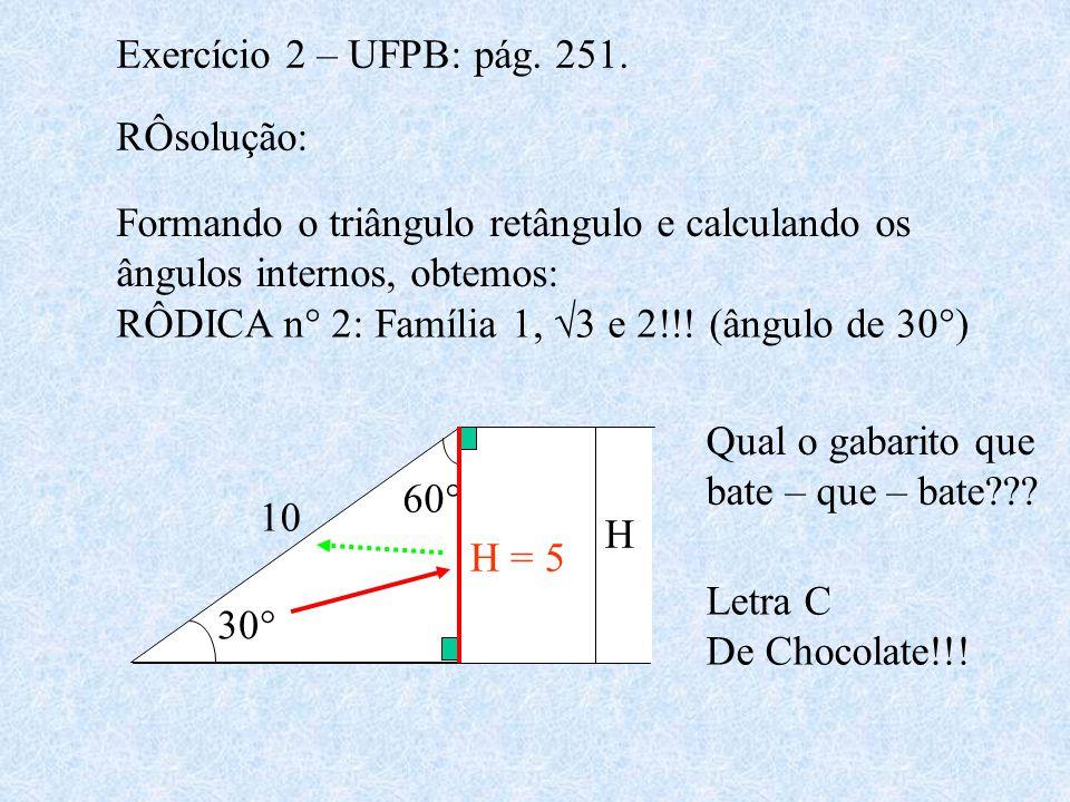 Exercício 2 – UFPB: pág. 251. RÔsolução: Formando o triângulo retângulo e calculando os ângulos internos, obtemos: