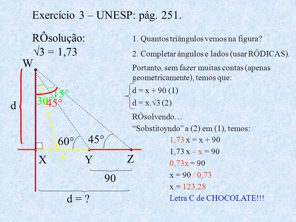 Exercício 3 – UNESP: pág. 251. RÔsolução: √3 = 1,73 W d 45° 60° 30°