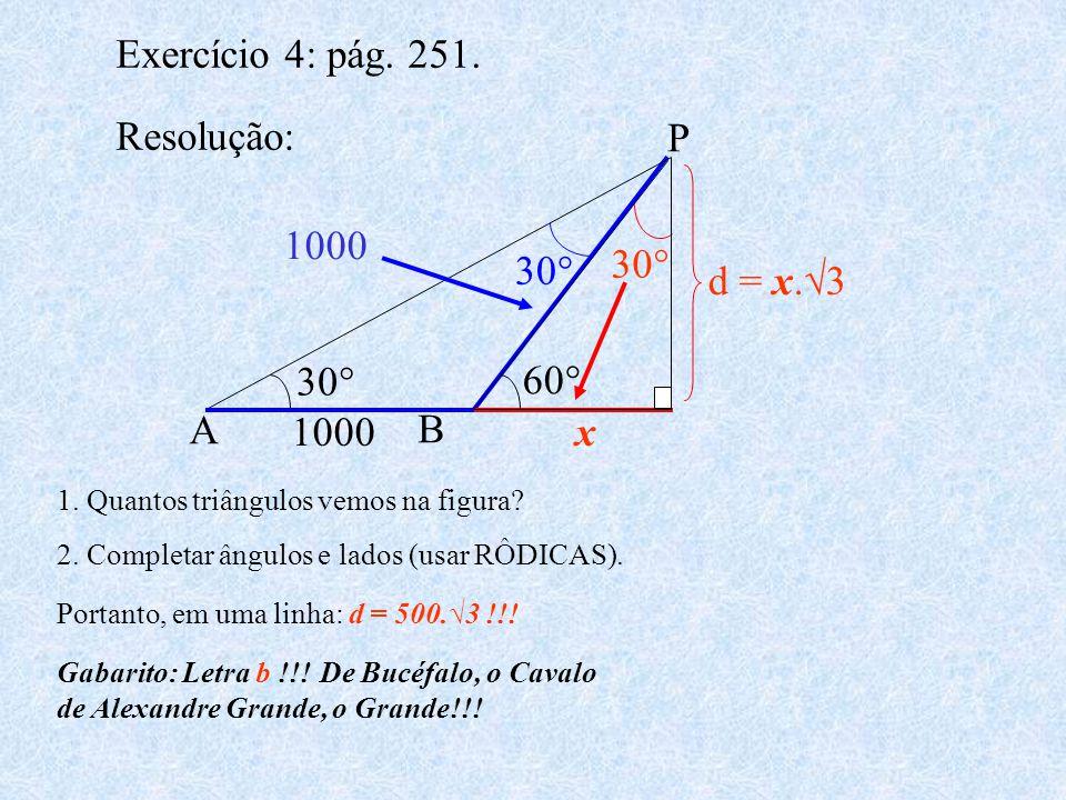 Exercício 4: pág. 251. Resolução: A B P 30° 60° 1000 d = x.√3 30° 1000