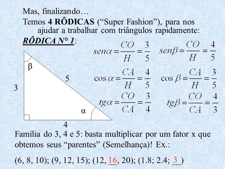 Mas, finalizando… Temos 4 RÔDICAS ( Super Fashion ), para nos ajudar a trabalhar com triângulos rapidamente: