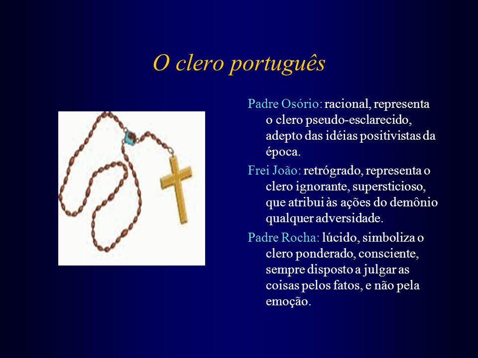 O clero português Padre Osório: racional, representa o clero pseudo-esclarecido, adepto das idéias positivistas da época.