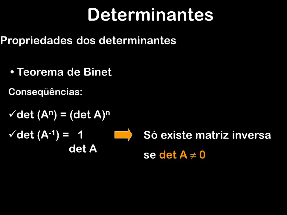 Determinantes Propriedades dos determinantes Teorema de Binet