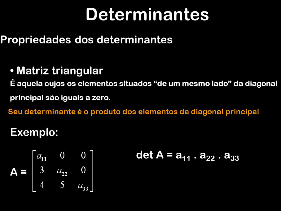 Determinantes Propriedades dos determinantes Matriz triangular