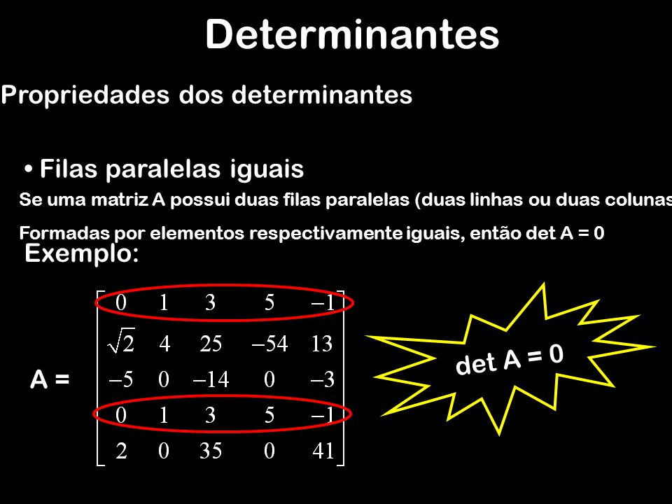 Determinantes Propriedades dos determinantes Filas paralelas iguais