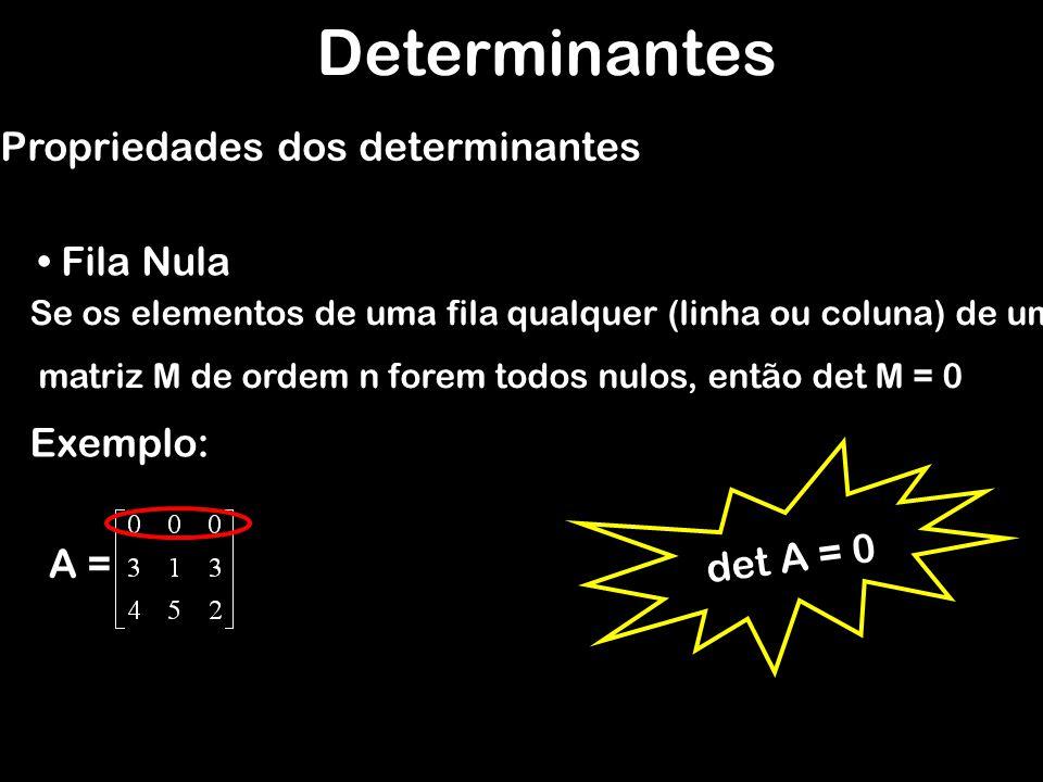 Determinantes Propriedades dos determinantes Fila Nula Exemplo: