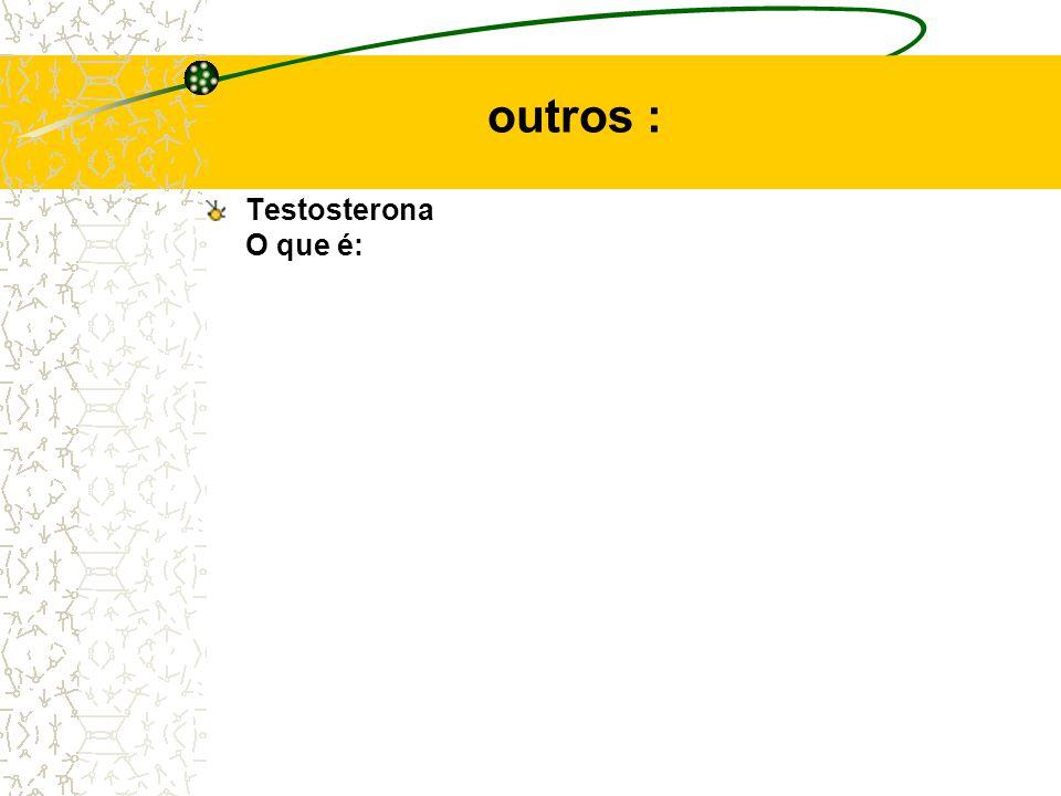 outros : Testosterona O que é: