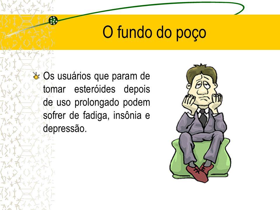 O fundo do poço Os usuários que param de tomar esteróides depois de uso prolongado podem sofrer de fadiga, insônia e depressão.