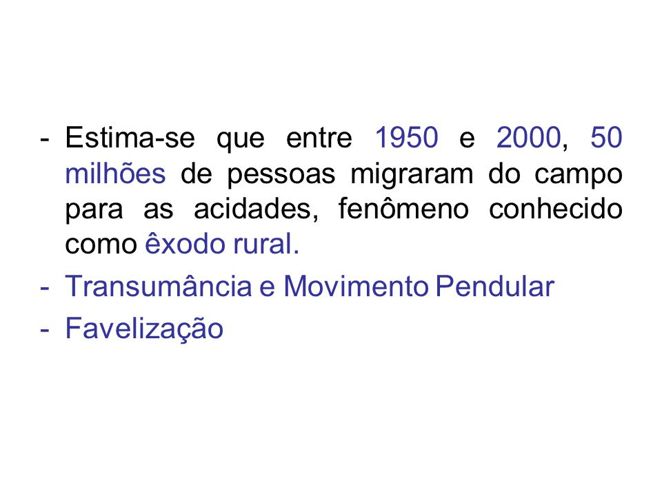 Estima-se que entre 1950 e 2000, 50 milhões de pessoas migraram do campo para as acidades, fenômeno conhecido como êxodo rural.