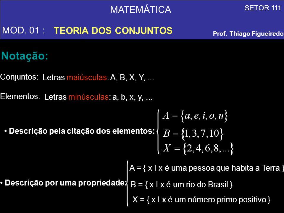 Notação: MATEMÁTICA MOD. 01 : TEORIA DOS CONJUNTOS Conjuntos:
