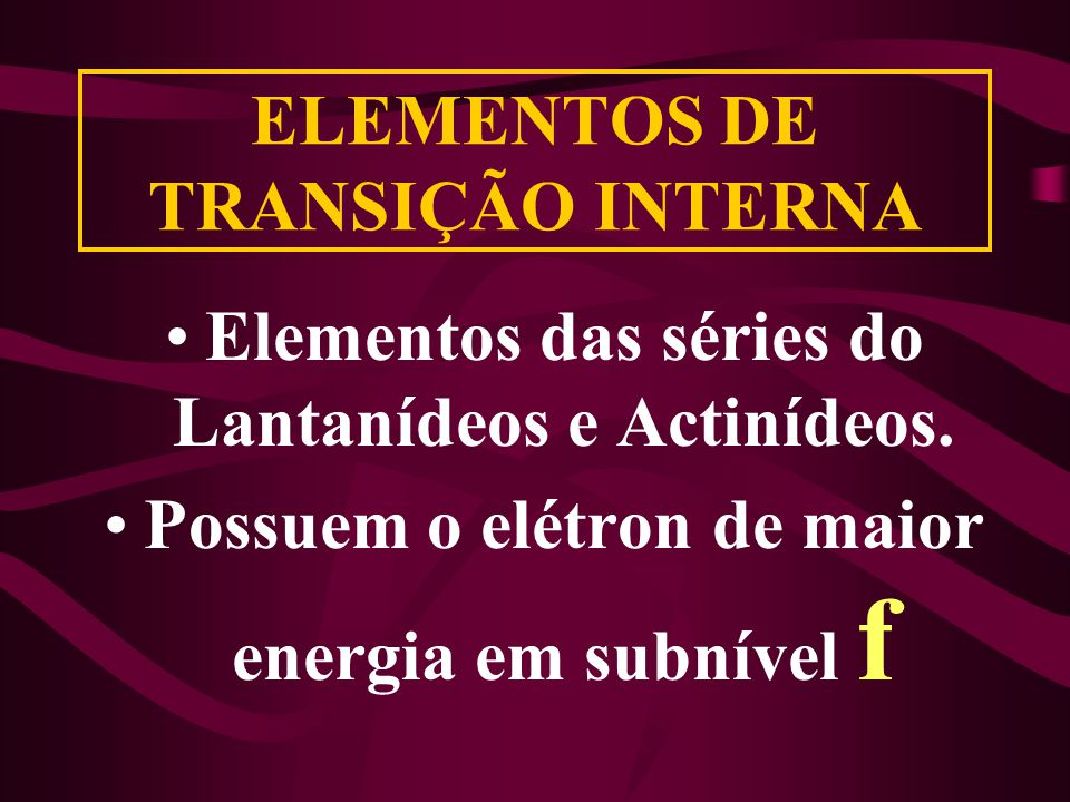 ELEMENTOS DE TRANSIÇÃO INTERNA