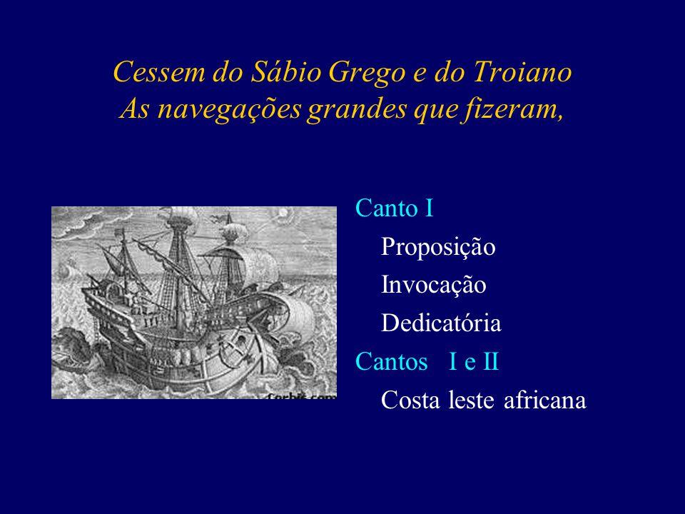 Cessem do Sábio Grego e do Troiano As navegações grandes que fizeram,