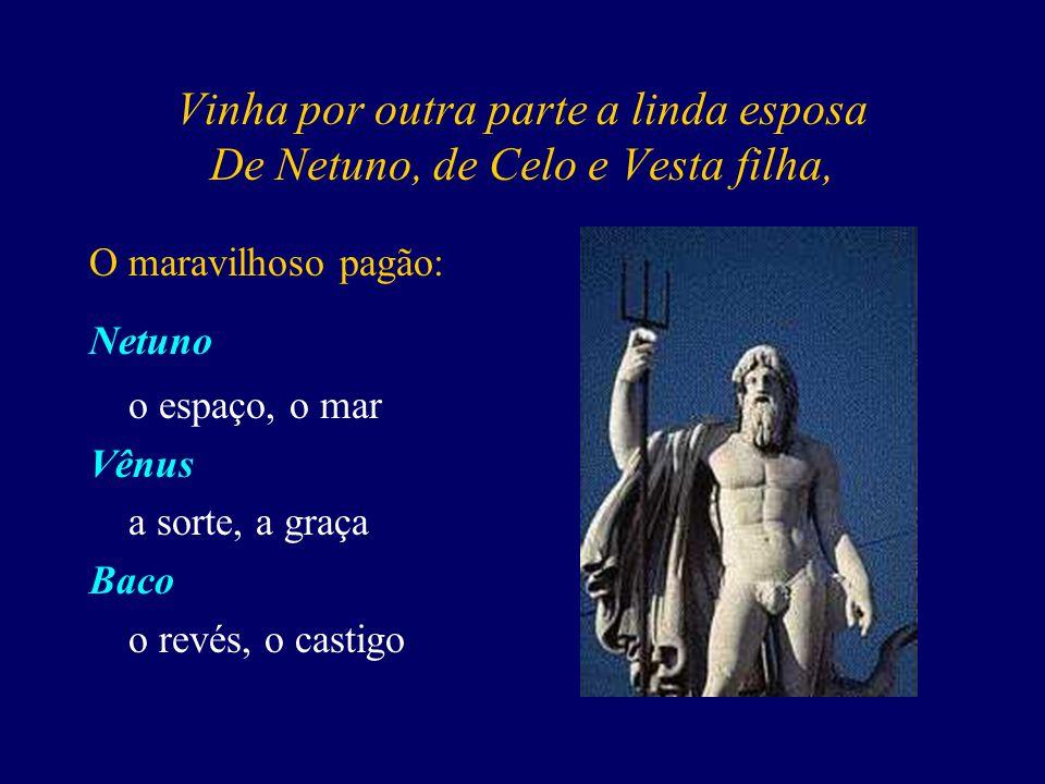 Vinha por outra parte a linda esposa De Netuno, de Celo e Vesta filha,