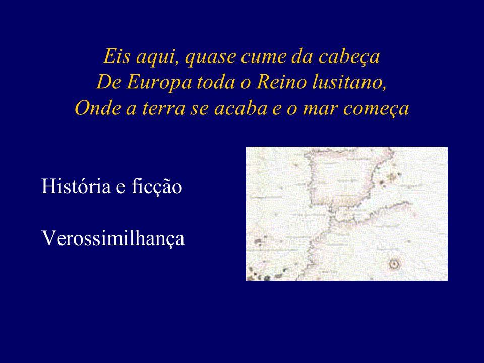 Eis aqui, quase cume da cabeça De Europa toda o Reino lusitano, Onde a terra se acaba e o mar começa