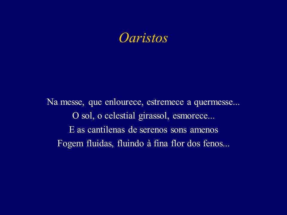 Oaristos Na messe, que enlourece, estremece a quermesse...