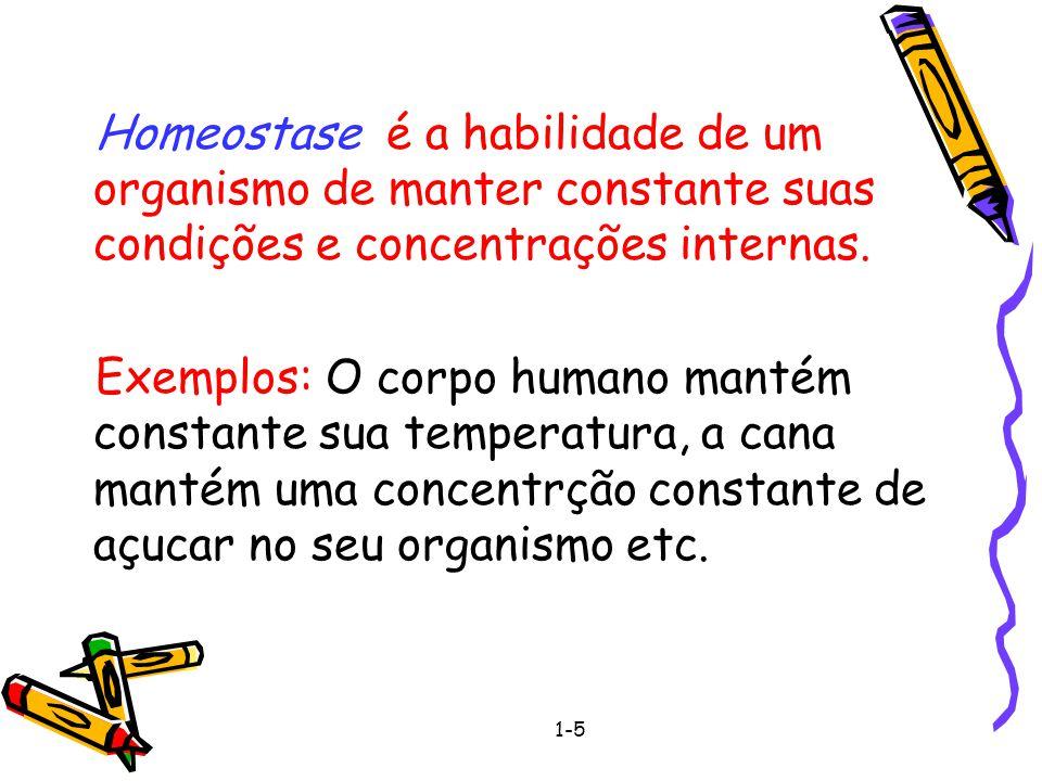 Homeostase é a habilidade de um organismo de manter constante suas condições e concentrações internas.