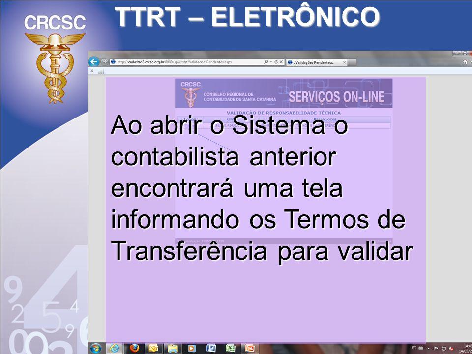TTRT – ELETRÔNICO Ao abrir o Sistema o contabilista anterior encontrará uma tela informando os Termos de Transferência para validar.