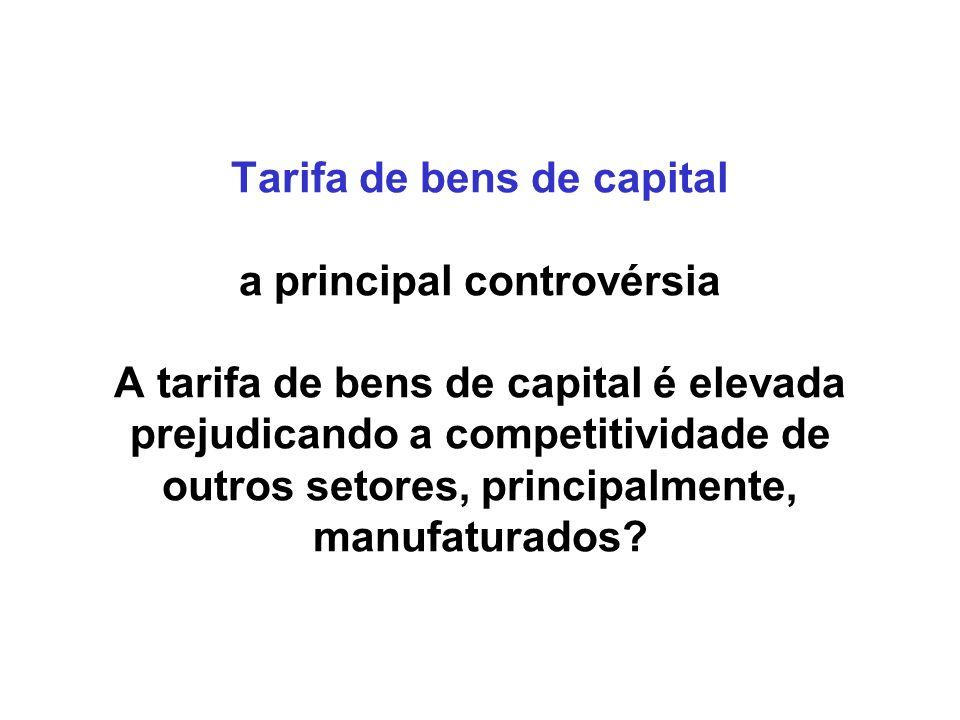 Tarifa de bens de capital a principal controvérsia A tarifa de bens de capital é elevada prejudicando a competitividade de outros setores, principalmente, manufaturados